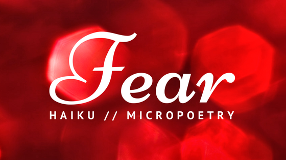 Fear :: Haiku and Micropoetry