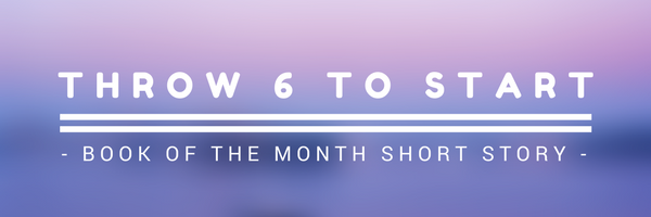 Book of the Month :: Throw 6 to Start