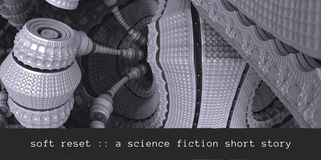 soft reset __ a science fiction short story