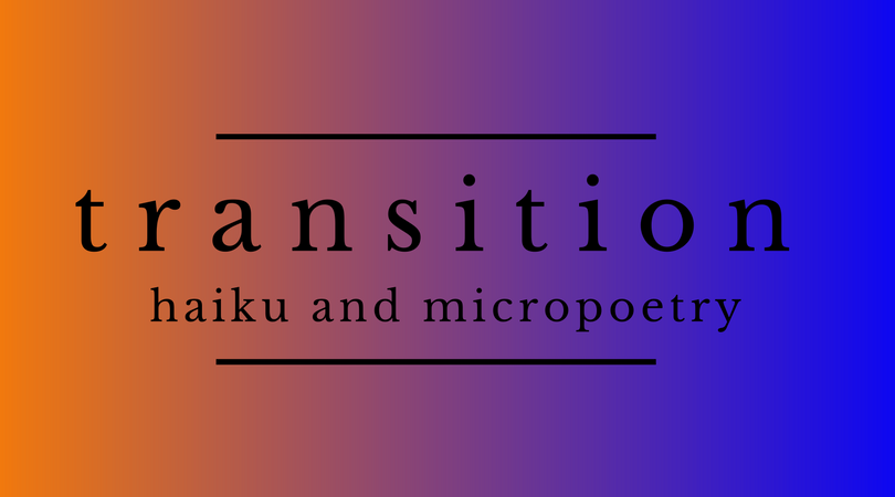 Poetry Archive :: Transition (Micropoetry)